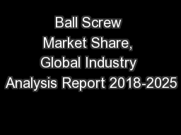 Ball Screw Market Share, Global Industry Analysis Report 2018-2025