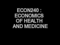 ECON240 : ECONOMICS OF HEALTH AND MEDICINE
