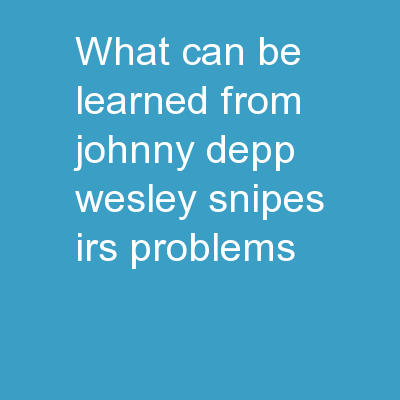 What can be learned From Johnny Depp & Wesley Snipes IRS problems