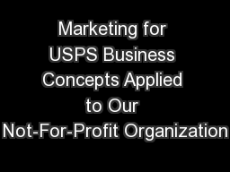 Marketing for USPS Business Concepts Applied to Our Not-For-Profit Organization