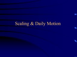 Scaling & Daily Motion PowerPoint PPT Presentation