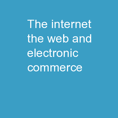 The Internet, the Web, and Electronic Commerce