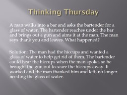 Thinking Thursday  A man walks into a bar and asks the bartender for a glass of water. The bartende