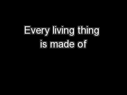 Every living thing is made of