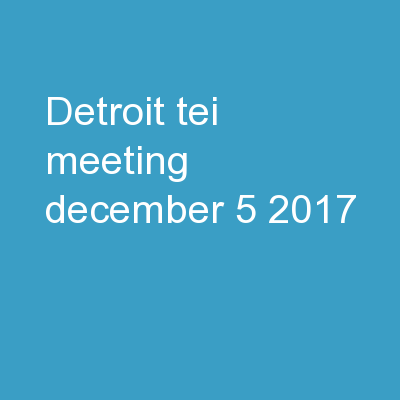 Detroit TEI Meeting December 5, 2017