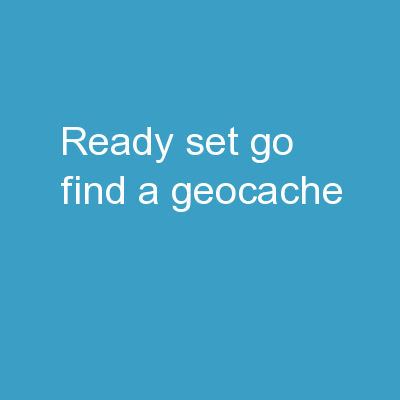 Ready, Set,  	 Go Find a Geocache!