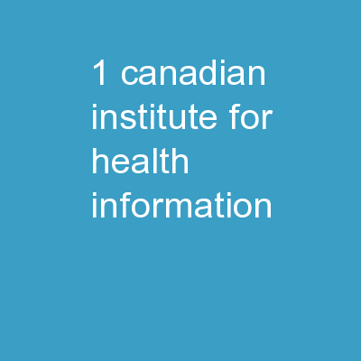 1 Canadian Institute for Health Information