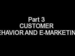Part 3 CUSTOMER BEHAVIOR AND E-MARKETING.