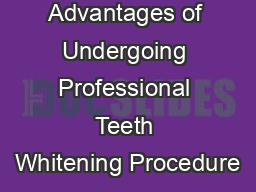 Advantages of Undergoing Professional Teeth Whitening Procedure