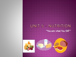 """Unit 5 - Nutrition """"You are what You EAT"""""""