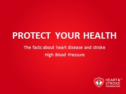 PROTECT YOUR HEALTH The facts about heart disease and