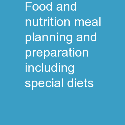 Food and Nutrition Meal Planning and Preparation, including Special Diets