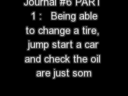 Journal #6 PART  1 :   Being able to change a tire, jump start a car and check the oil are just som