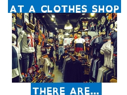 AT A CLOTHES SHOP THERE ARE…