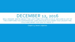 December 12, 2016 Bell ringer: Write about the last time you had a cold. Include a list of the symp