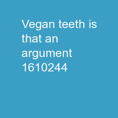 Vegan Teeth Is that an argument?