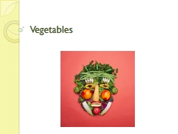 Vegetables Objective Students will be able to: