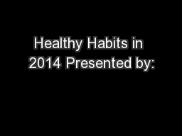 Healthy Habits in 2014 Presented by: PowerPoint PPT Presentation