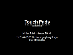 Touch Pads  or (Tablets)