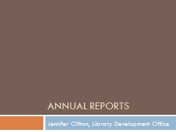 ANNUAL REPORTs Jennifer Clifton, Library Development Office PowerPoint PPT Presentation
