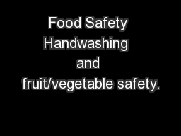 Food Safety Handwashing  and fruit/vegetable safety.