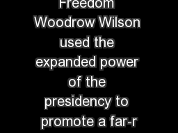 Wilson's  New Freedom Woodrow Wilson used the expanded power of the presidency to promote a far-r