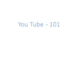 You Tube - 101 YouTube Profile: