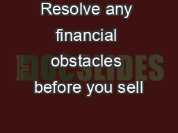 Resolve any financial obstacles before you sell