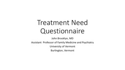 Treatment Need Questionnaire PowerPoint PPT Presentation