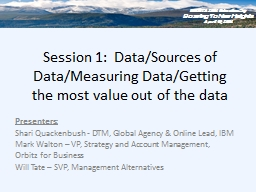 Session 1:  Data/Sources of Data/Measuring Data/Getting the most value out of the data