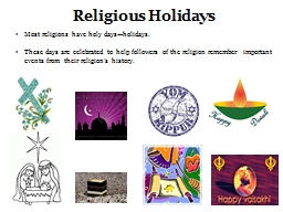 Religious Holidays Most religions have holy days�holidays.