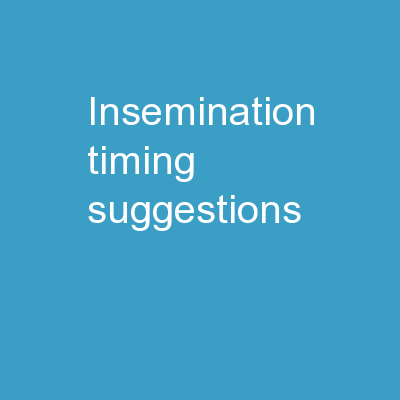 Insemination Timing Suggestions PowerPoint Presentation, PPT - DocSlides