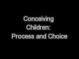 Conceiving Children: Process and Choice