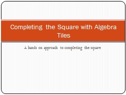 A hands on approach to completing the square PowerPoint PPT Presentation