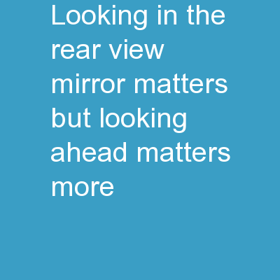 Looking in the rear-view mirror matters, but looking ahead matters more