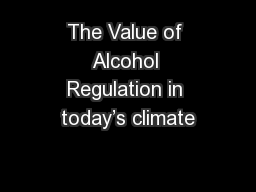The Value of Alcohol Regulation in today�s climate