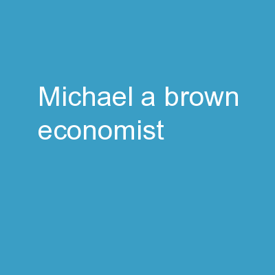 Michael A. Brown, Economist
