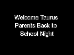 Welcome Taurus Parents Back to School Night
