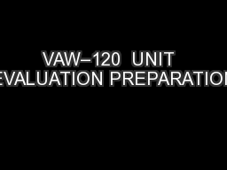 VAW–120  UNIT  EVALUATION PREPARATION