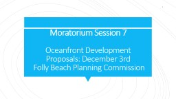 Moratorium Session 7 Oceanfront Development Proposals: December 3rd