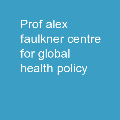 Prof Alex Faulkner Centre for Global Health Policy