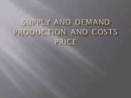 Supply and Demand Production and costs