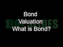 Bond Valuation What is Bond?