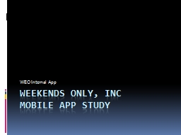 Weekends Only, Inc Mobile App Study