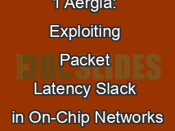 1 Ae?rgia: Exploiting Packet Latency Slack in On-Chip Networks