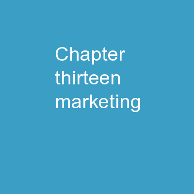 Chapter Thirteen Marketing: