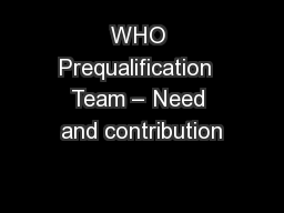 WHO Prequalification  Team – Need and contribution