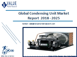 Condensing Unit Market Share, Global Industry Analysis Report 2018-2025