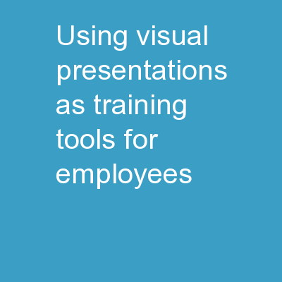 Using Visual Presentations As Training Tools For Employees