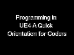 Programming in UE4 A Quick Orientation for Coders